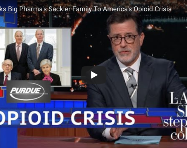 Big Pharma's Sackler Family Linked To America's Opioid Crisis - Stephen Colbert Video
